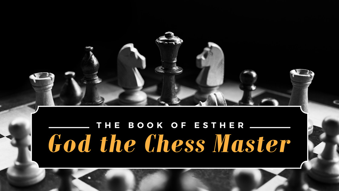 The Book of Esther: God the Chess Master