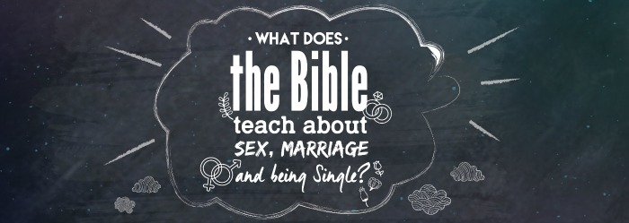 What Does the Bible Teach About Sex, Marriage and Being Single?