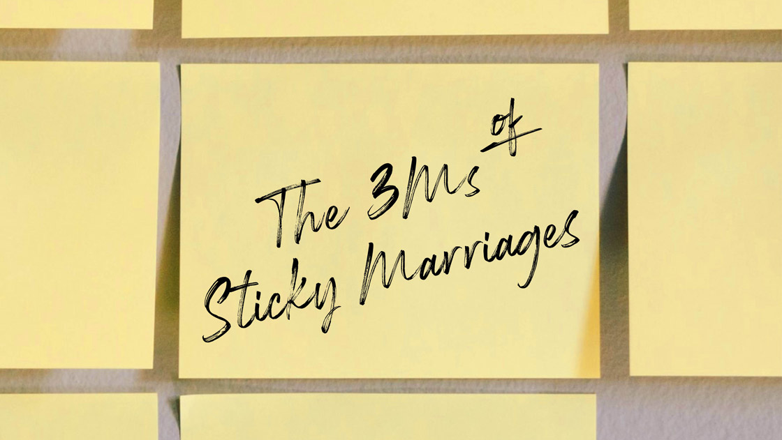 The 3Ms of Sticky Marriages